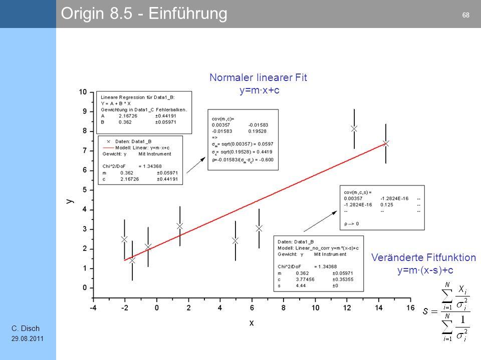 Origin 8.5 - Einführung 68 C. Disch 29.08.2011 Normaler linearer Fit y=m·x+c Veränderte Fitfunktion y=m·(x-s)+c