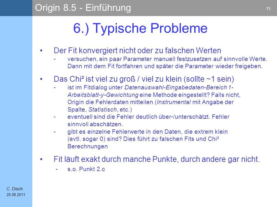 Origin 8.5 - Einführung 73 C. Disch 29.08.2011 6.) Typische Probleme Der Fit konvergiert nicht oder zu falschen Werten -versuchen, ein paar Parameter