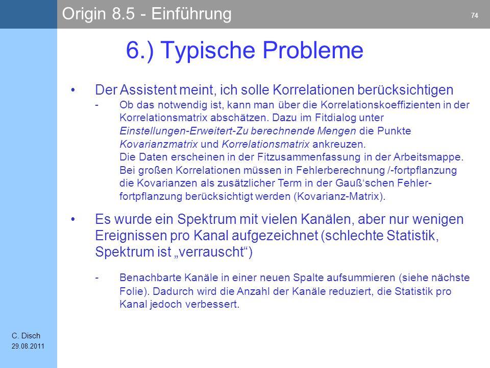Origin 8.5 - Einführung 74 C. Disch 29.08.2011 6.) Typische Probleme Der Assistent meint, ich solle Korrelationen berücksichtigen -Ob das notwendig is