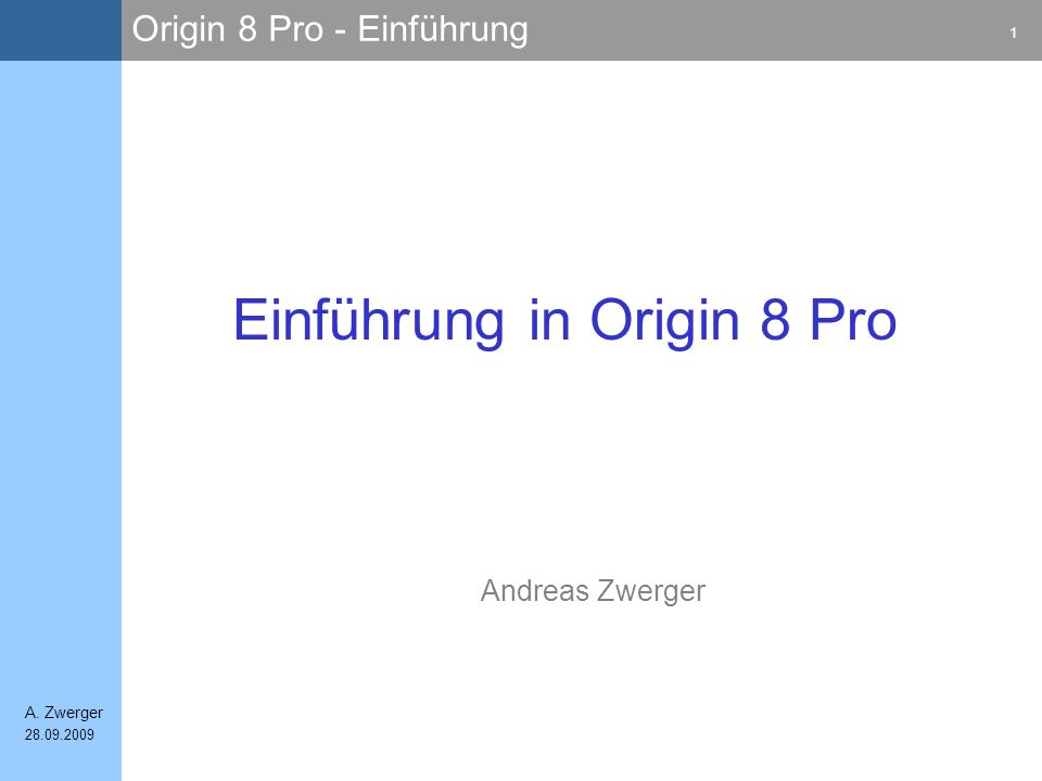 Origin 8 Pro - Einführung 1 A. Zwerger 28.09.2009 Andreas Zwerger Einführung in Origin 8 Pro