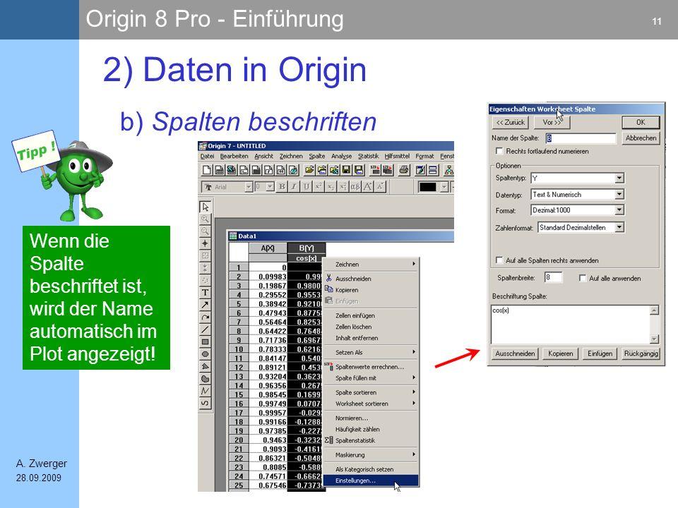 Origin 8 Pro - Einführung 11 A. Zwerger 28.09.2009 b) Spalten beschriften 2) Daten in Origin Wenn die Spalte beschriftet ist, wird der Name automatisc