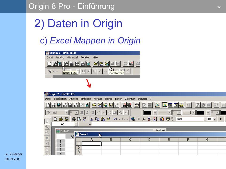 Origin 8 Pro - Einführung 12 A. Zwerger 28.09.2009 c) Excel Mappen in Origin 2) Daten in Origin