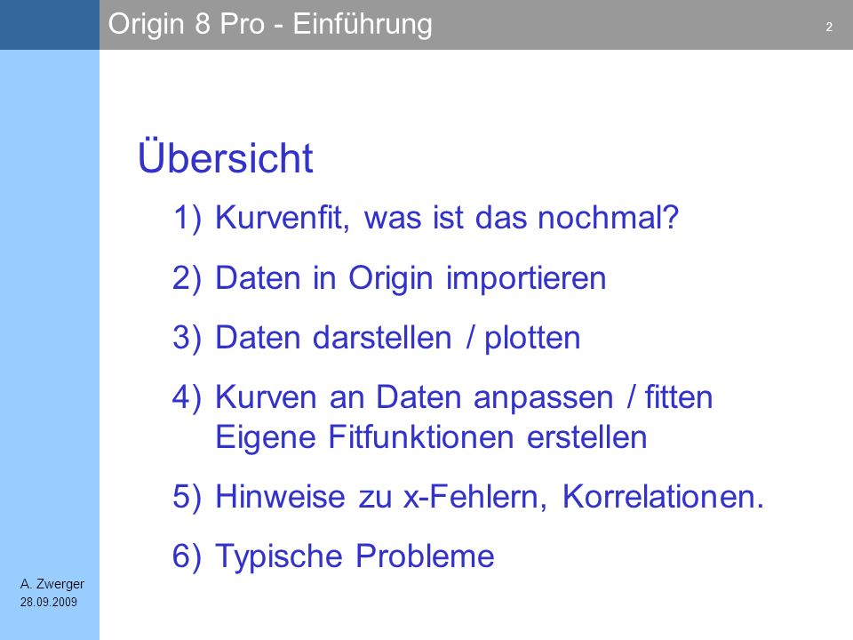Origin 8 Pro - Einführung 2 A. Zwerger 28.09.2009 1)Kurvenfit, was ist das nochmal? 2)Daten in Origin importieren 3)Daten darstellen / plotten 4)Kurve