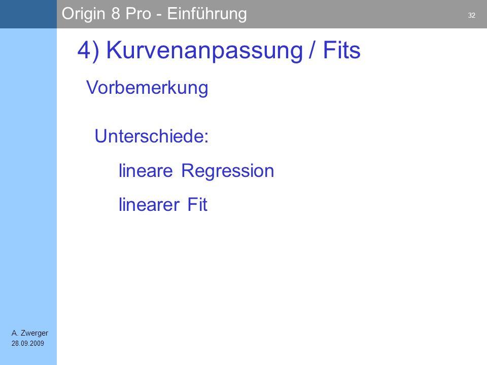 Origin 8 Pro - Einführung 32 A. Zwerger 28.09.2009 4) Kurvenanpassung / Fits Vorbemerkung Unterschiede: lineare Regression linearer Fit