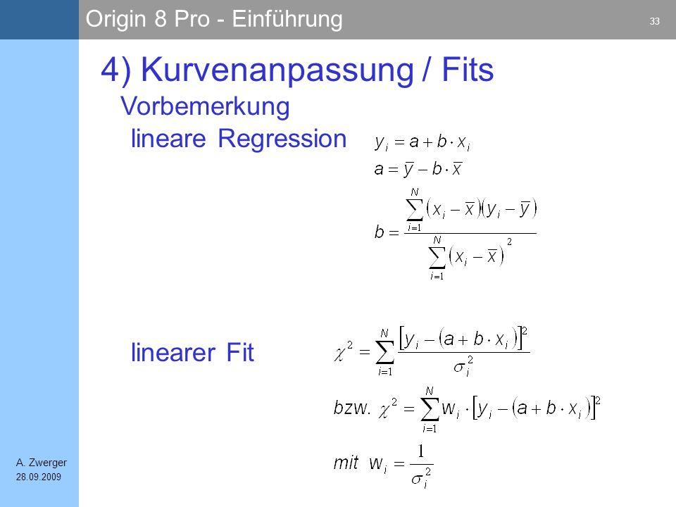 Origin 8 Pro - Einführung 33 A. Zwerger 28.09.2009 4) Kurvenanpassung / Fits lineare Regression linearer Fit Vorbemerkung
