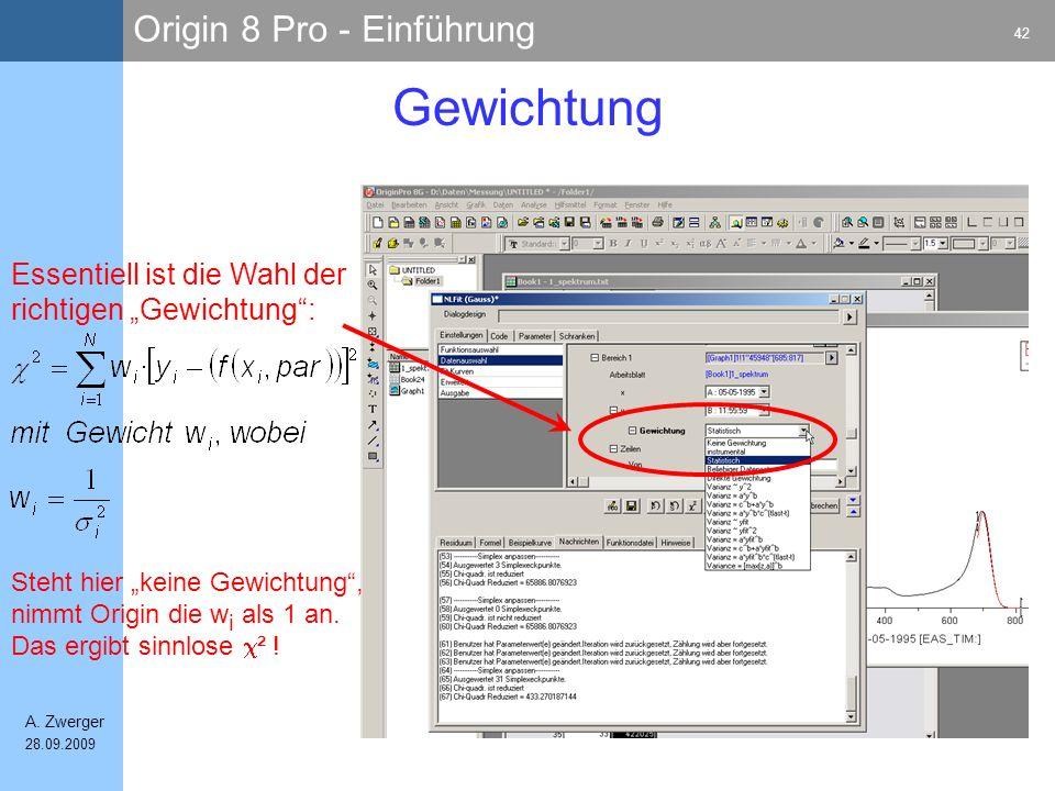 Origin 8 Pro - Einführung 42 A. Zwerger 28.09.2009 Gewichtung Essentiell ist die Wahl der richtigen Gewichtung: Steht hier keine Gewichtung, nimmt Ori