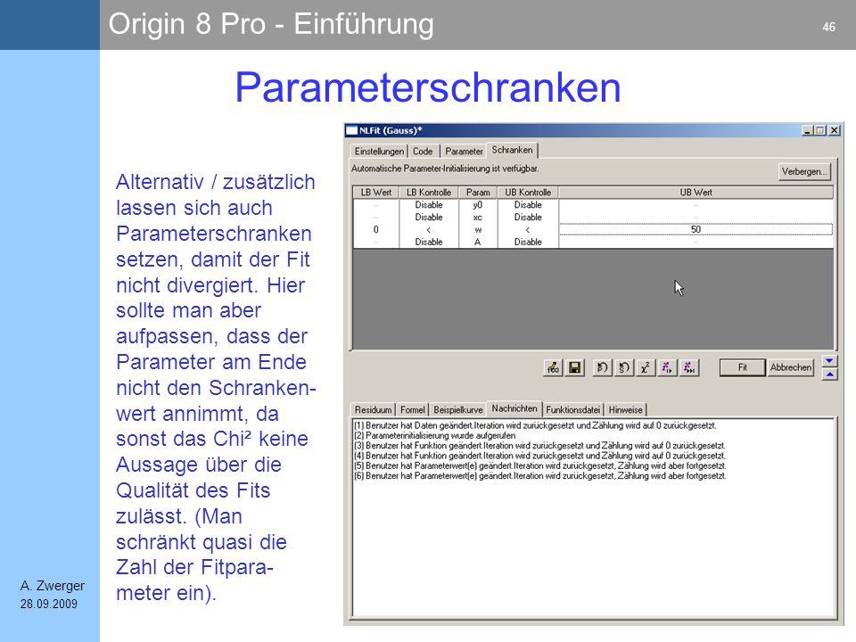 Origin 8 Pro - Einführung 46 A. Zwerger 28.09.2009 Parameterschranken Alternativ / zusätzlich lassen sich auch Parameterschranken setzen, damit der Fi