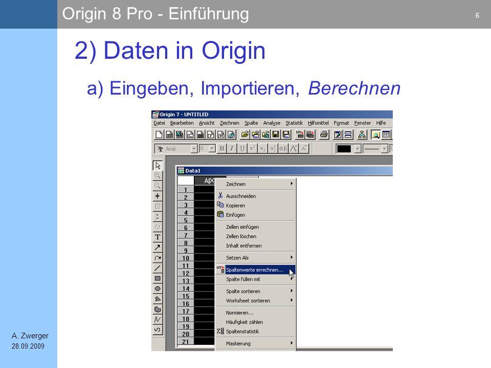 Origin 8 Pro - Einführung 6 A. Zwerger 28.09.2009 a) Eingeben, Importieren, Berechnen 2) Daten in Origin