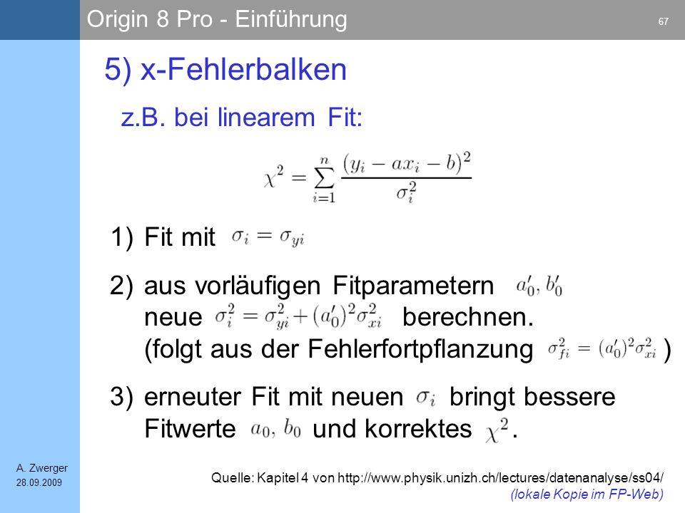 Origin 8 Pro - Einführung 67 A. Zwerger 28.09.2009 5) x-Fehlerbalken 1)Fit mit 2)aus vorläufigen Fitparametern neue berechnen. (folgt aus der Fehlerfo
