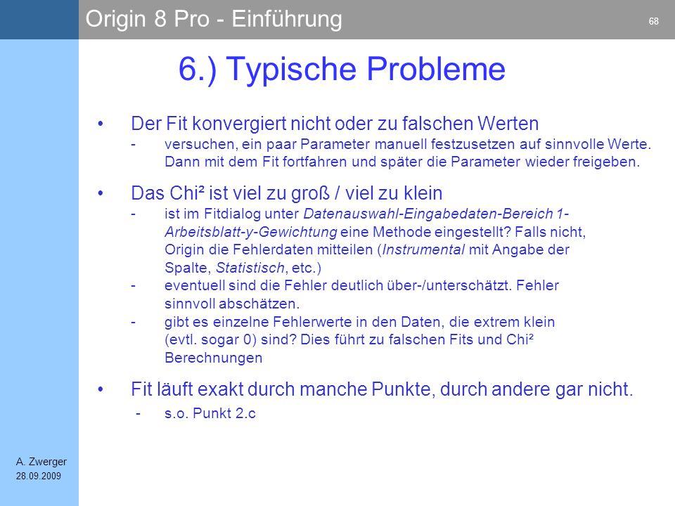 Origin 8 Pro - Einführung 68 A. Zwerger 28.09.2009 6.) Typische Probleme Der Fit konvergiert nicht oder zu falschen Werten -versuchen, ein paar Parame