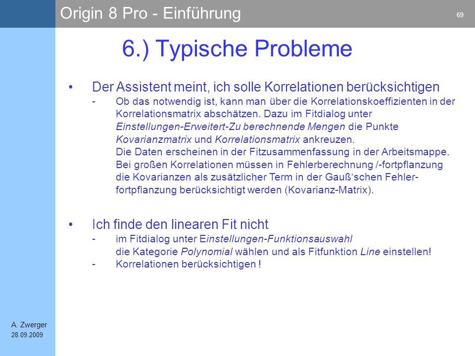 Origin 8 Pro - Einführung 69 A. Zwerger 28.09.2009 6.) Typische Probleme Der Assistent meint, ich solle Korrelationen berücksichtigen -Ob das notwendi
