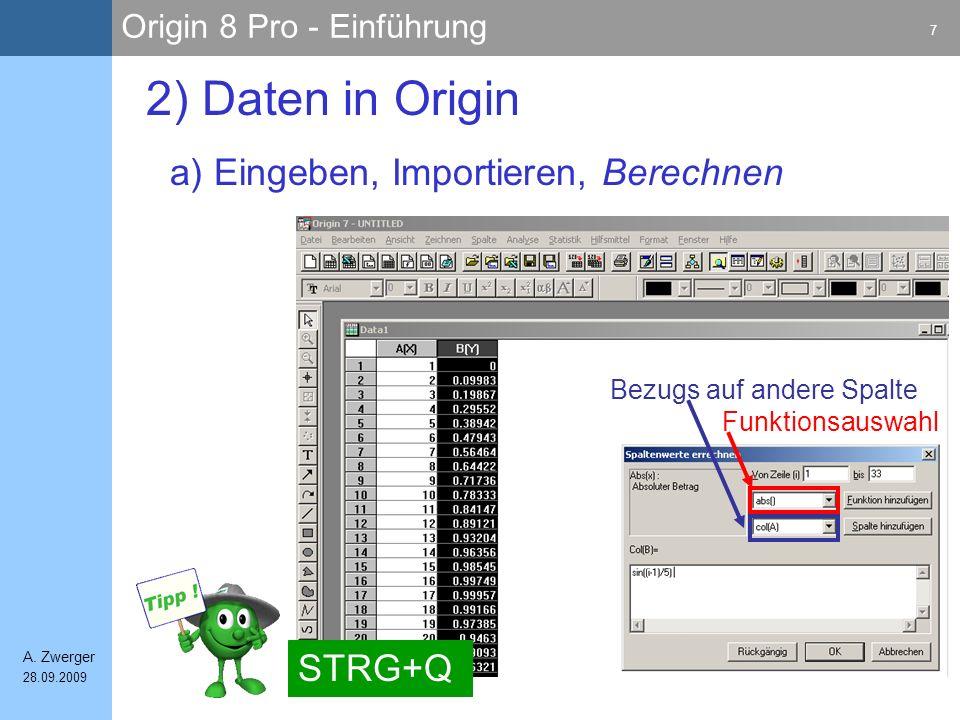 Origin 8 Pro - Einführung 7 A. Zwerger 28.09.2009 a) Eingeben, Importieren, Berechnen 2) Daten in Origin STRG+Q Funktionsauswahl Bezugs auf andere Spa