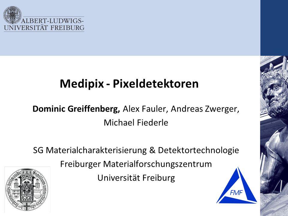 Medipix - Pixeldetektoren Dominic Greiffenberg, Alex Fauler, Andreas Zwerger, Michael Fiederle SG Materialcharakterisierung & Detektortechnologie Frei