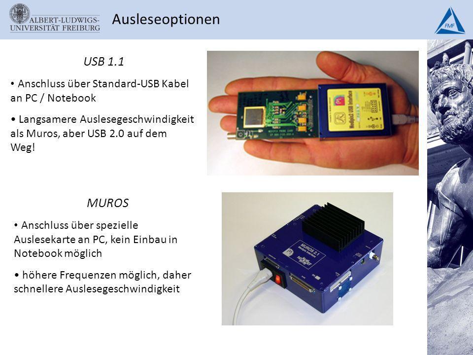 Ausleseoptionen USB 1.1 Anschluss über Standard-USB Kabel an PC / Notebook Langsamere Auslesegeschwindigkeit als Muros, aber USB 2.0 auf dem Weg! MURO