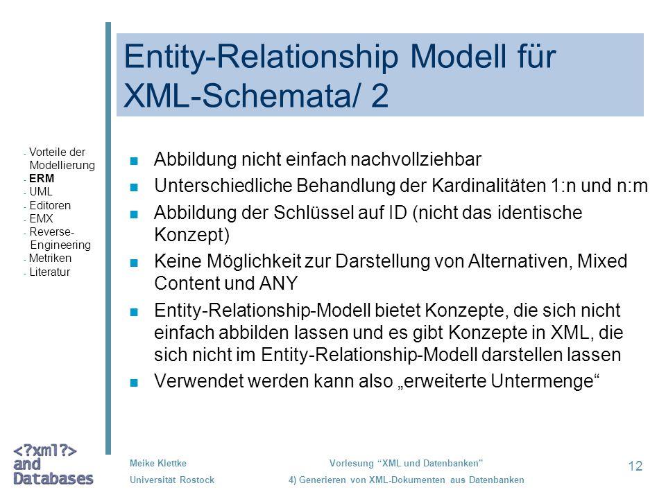 12 Meike Klettke Universität Rostock Vorlesung XML und Datenbanken 4) Generieren von XML-Dokumenten aus Datenbanken Entity-Relationship Modell für XML