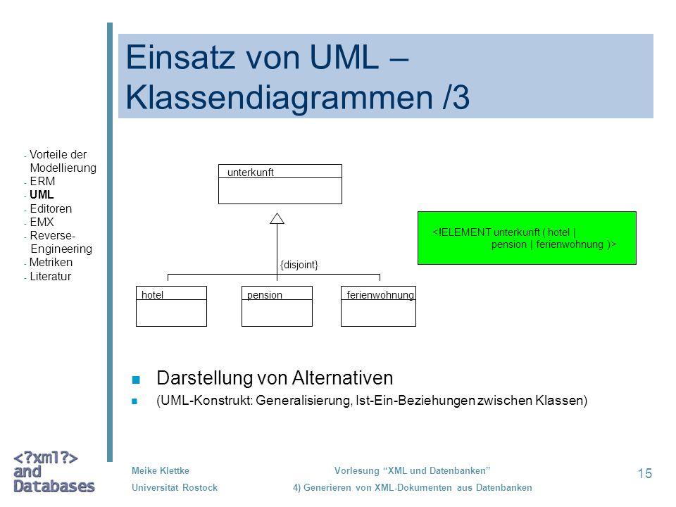 15 Meike Klettke Universität Rostock Vorlesung XML und Datenbanken 4) Generieren von XML-Dokumenten aus Datenbanken Einsatz von UML – Klassendiagramme