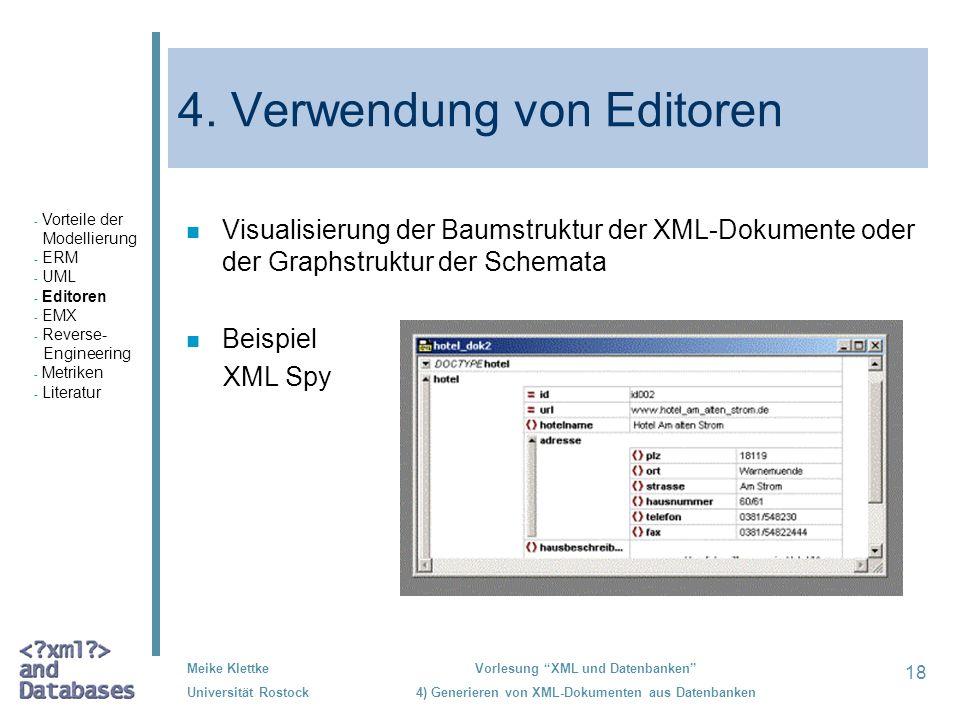 18 Meike Klettke Universität Rostock Vorlesung XML und Datenbanken 4) Generieren von XML-Dokumenten aus Datenbanken 4. Verwendung von Editoren n Visua