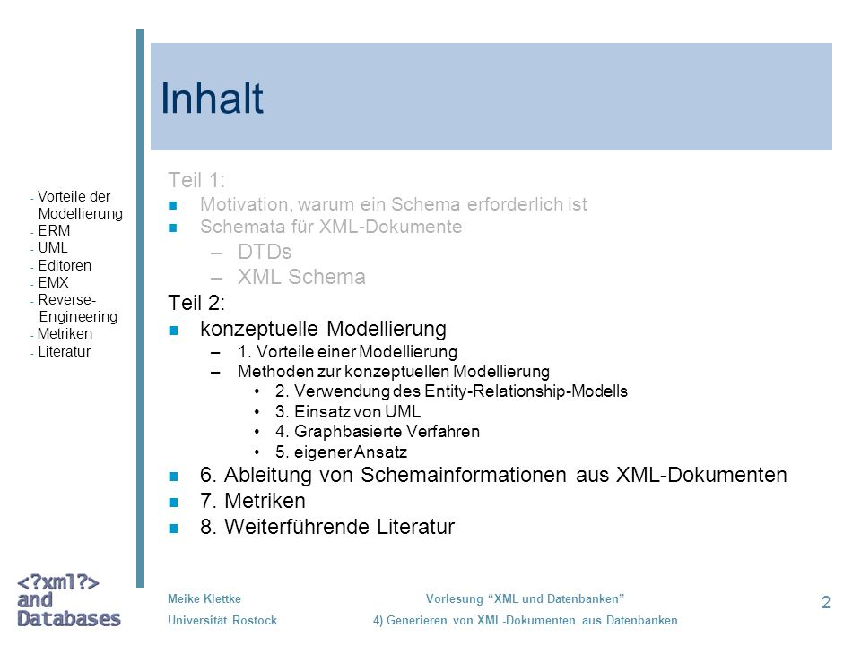 2 Meike Klettke Universität Rostock Vorlesung XML und Datenbanken 4) Generieren von XML-Dokumenten aus Datenbanken Inhalt Teil 1: n Motivation, warum