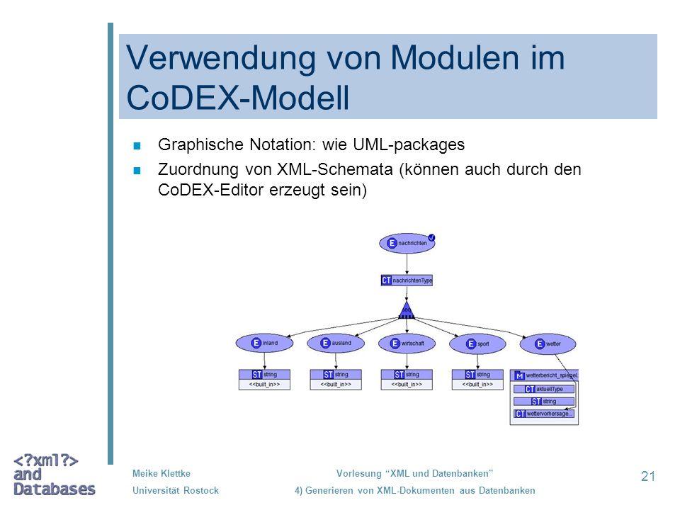 21 Meike Klettke Universität Rostock Vorlesung XML und Datenbanken 4) Generieren von XML-Dokumenten aus Datenbanken Verwendung von Modulen im CoDEX-Mo