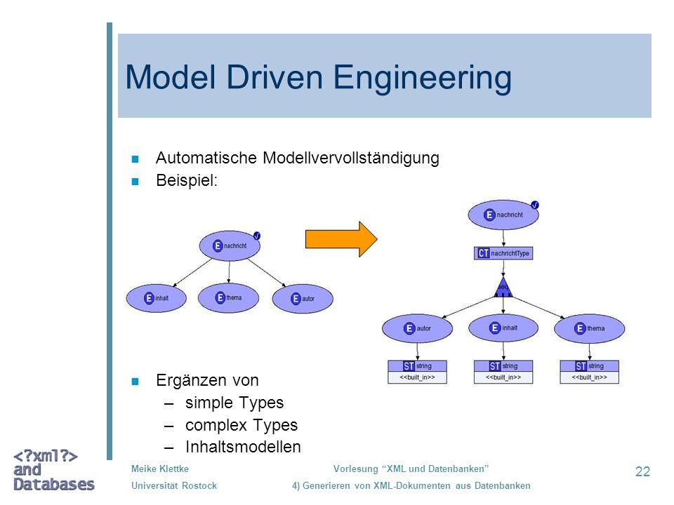 22 Meike Klettke Universität Rostock Vorlesung XML und Datenbanken 4) Generieren von XML-Dokumenten aus Datenbanken Model Driven Engineering n Automat