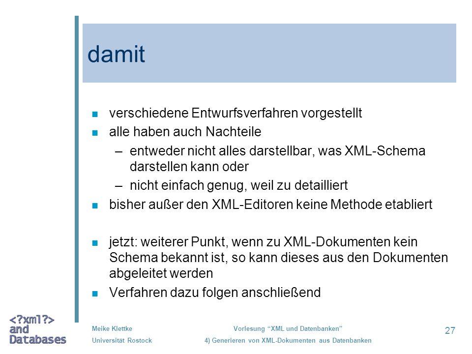 27 Meike Klettke Universität Rostock Vorlesung XML und Datenbanken 4) Generieren von XML-Dokumenten aus Datenbanken damit n verschiedene Entwurfsverfa