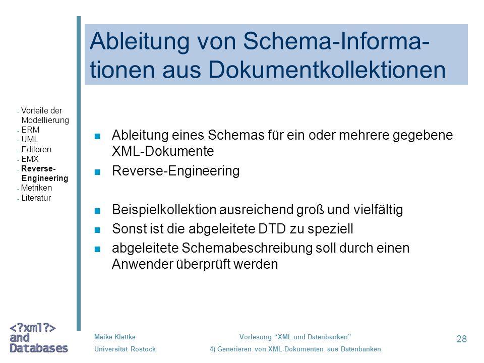 28 Meike Klettke Universität Rostock Vorlesung XML und Datenbanken 4) Generieren von XML-Dokumenten aus Datenbanken Ableitung von Schema-Informa- tion