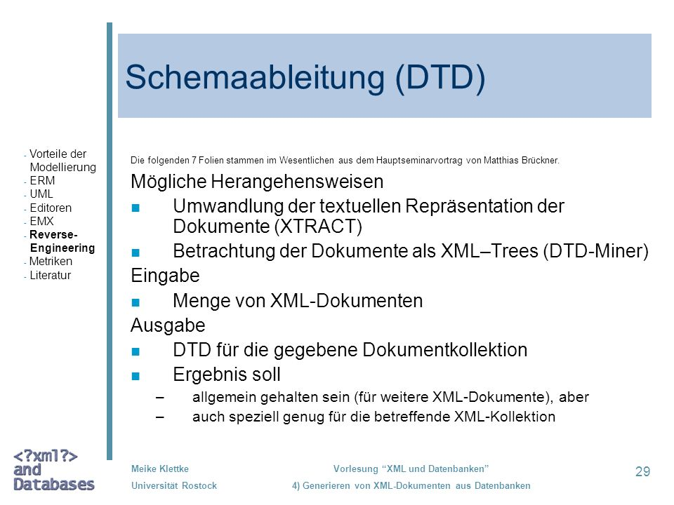 29 Meike Klettke Universität Rostock Vorlesung XML und Datenbanken 4) Generieren von XML-Dokumenten aus Datenbanken Schemaableitung (DTD) Die folgende