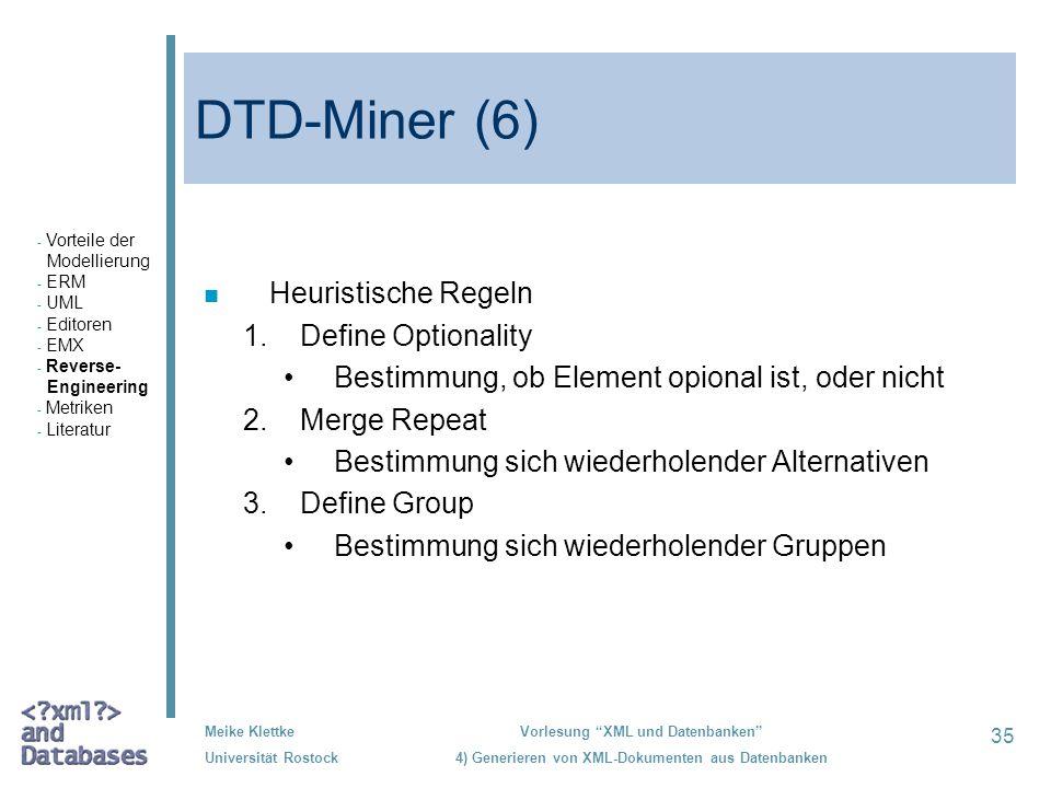35 Meike Klettke Universität Rostock Vorlesung XML und Datenbanken 4) Generieren von XML-Dokumenten aus Datenbanken DTD-Miner (6) n Heuristische Regel