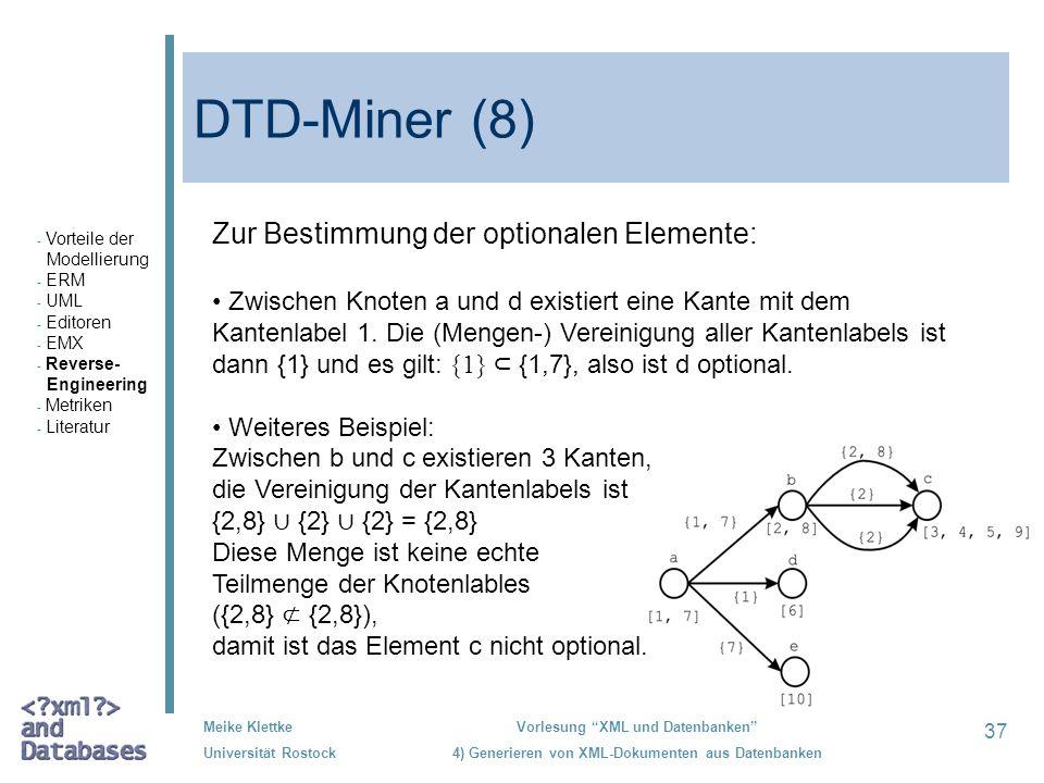 37 Meike Klettke Universität Rostock Vorlesung XML und Datenbanken 4) Generieren von XML-Dokumenten aus Datenbanken DTD-Miner (8) Zur Bestimmung der o