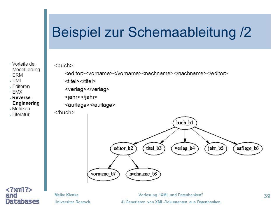 39 Meike Klettke Universität Rostock Vorlesung XML und Datenbanken 4) Generieren von XML-Dokumenten aus Datenbanken Beispiel zur Schemaableitung /2 -