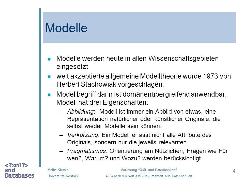 4 Meike Klettke Universität Rostock Vorlesung XML und Datenbanken 4) Generieren von XML-Dokumenten aus Datenbanken Modelle n Modelle werden heute in a