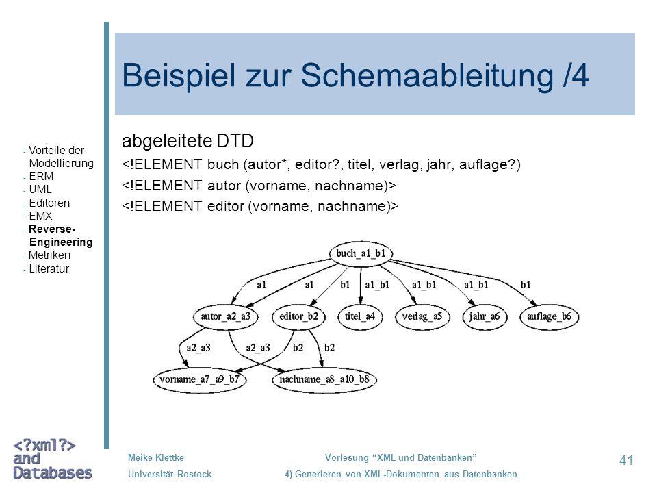41 Meike Klettke Universität Rostock Vorlesung XML und Datenbanken 4) Generieren von XML-Dokumenten aus Datenbanken Beispiel zur Schemaableitung /4 ab