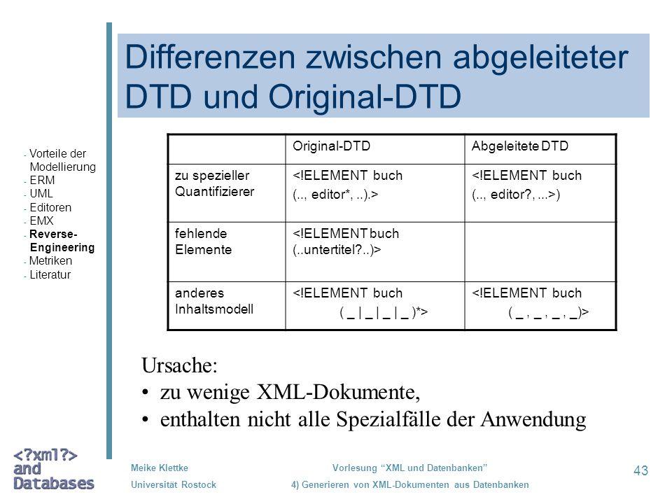 43 Meike Klettke Universität Rostock Vorlesung XML und Datenbanken 4) Generieren von XML-Dokumenten aus Datenbanken Differenzen zwischen abgeleiteter
