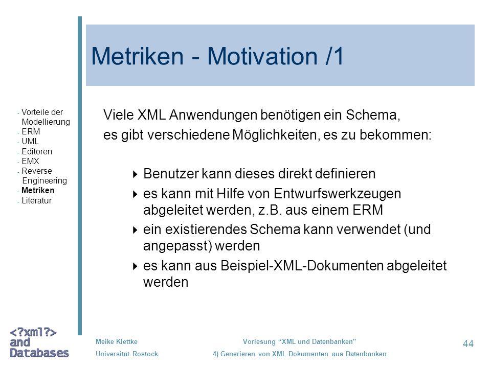 44 Meike Klettke Universität Rostock Vorlesung XML und Datenbanken 4) Generieren von XML-Dokumenten aus Datenbanken Metriken - Motivation /1 Viele XML