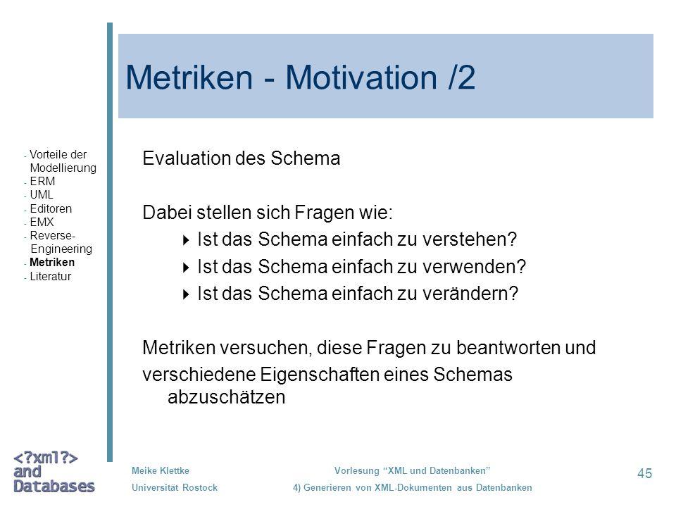 45 Meike Klettke Universität Rostock Vorlesung XML und Datenbanken 4) Generieren von XML-Dokumenten aus Datenbanken Metriken - Motivation /2 Evaluatio