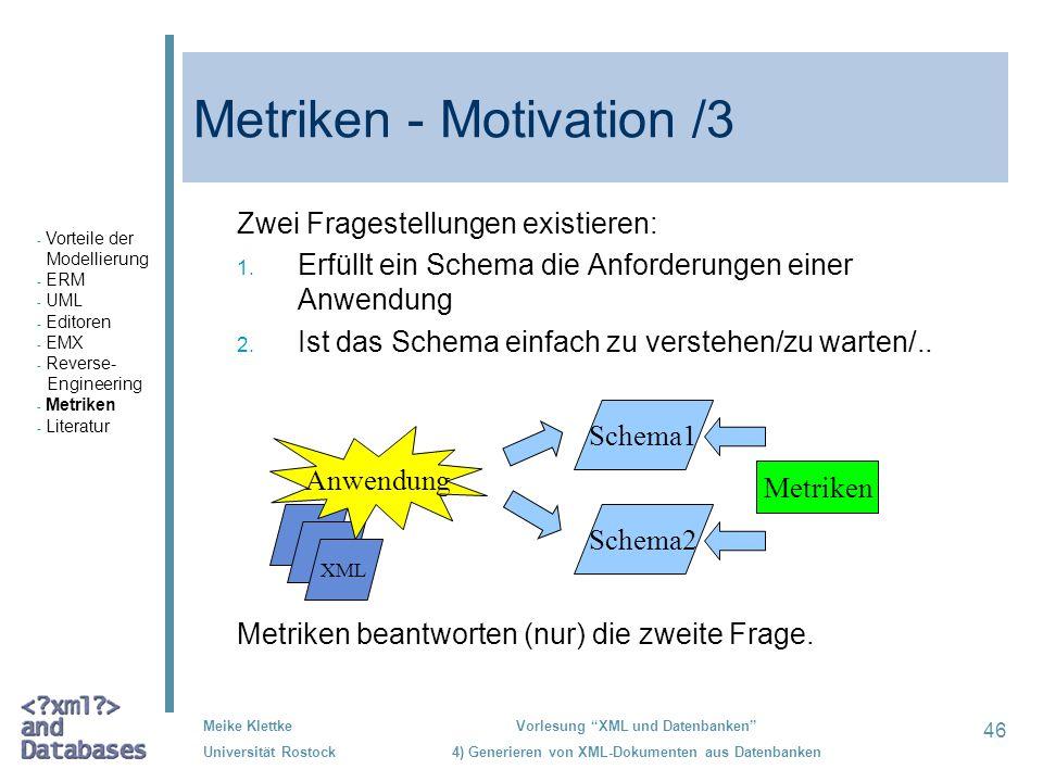46 Meike Klettke Universität Rostock Vorlesung XML und Datenbanken 4) Generieren von XML-Dokumenten aus Datenbanken Metriken - Motivation /3 Zwei Frag