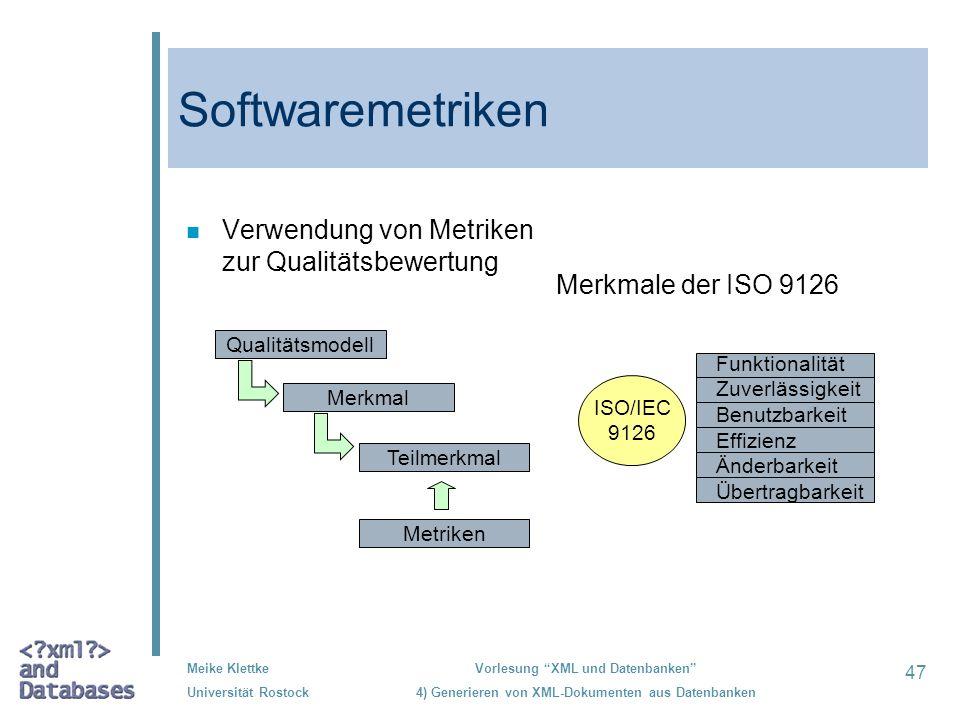 47 Meike Klettke Universität Rostock Vorlesung XML und Datenbanken 4) Generieren von XML-Dokumenten aus Datenbanken Softwaremetriken n Verwendung von