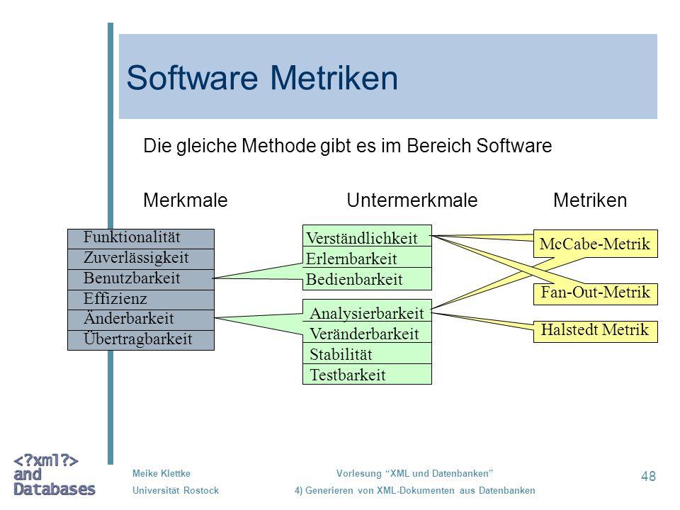 48 Meike Klettke Universität Rostock Vorlesung XML und Datenbanken 4) Generieren von XML-Dokumenten aus Datenbanken Software Metriken Die gleiche Meth