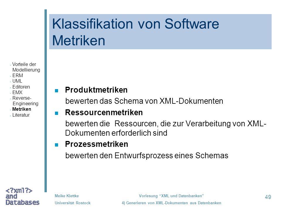 49 Meike Klettke Universität Rostock Vorlesung XML und Datenbanken 4) Generieren von XML-Dokumenten aus Datenbanken Klassifikation von Software Metrik
