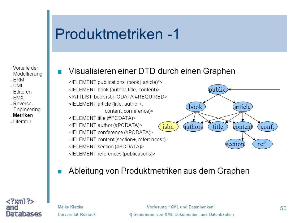 50 Meike Klettke Universität Rostock Vorlesung XML und Datenbanken 4) Generieren von XML-Dokumenten aus Datenbanken Produktmetriken -1 n Visualisieren
