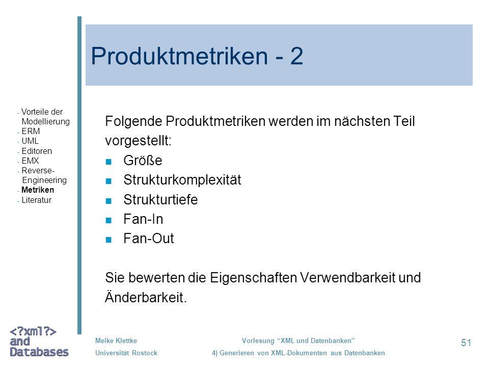 51 Meike Klettke Universität Rostock Vorlesung XML und Datenbanken 4) Generieren von XML-Dokumenten aus Datenbanken Produktmetriken - 2 Folgende Produ