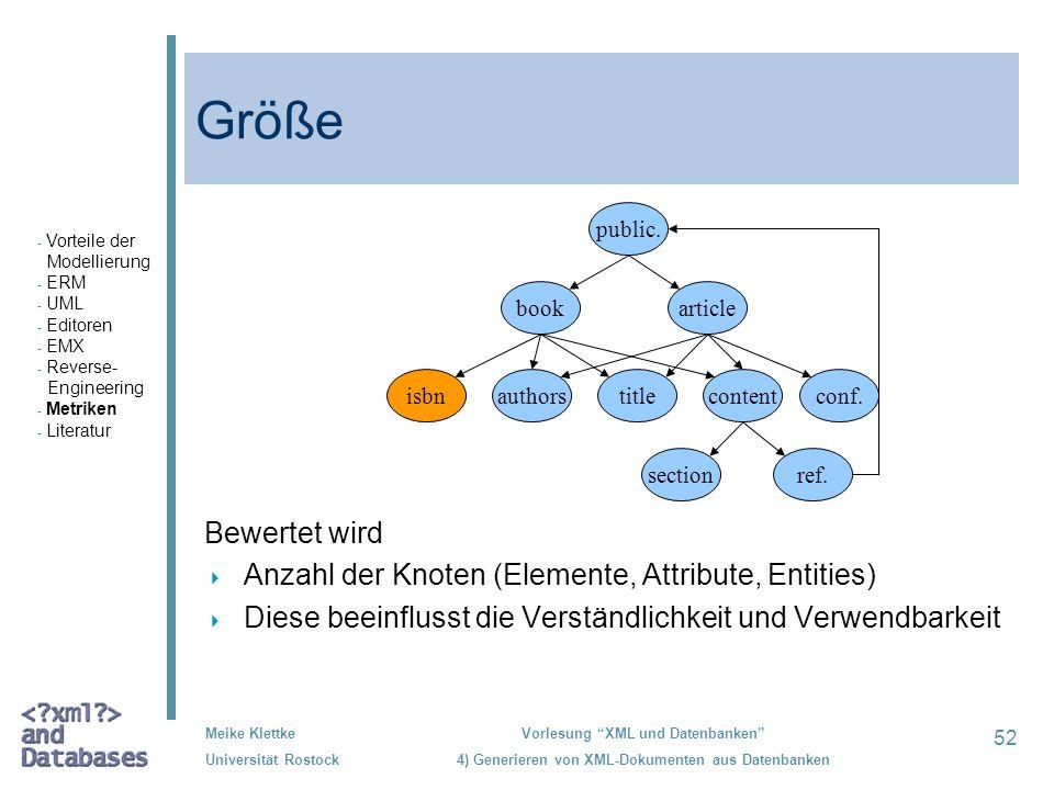 52 Meike Klettke Universität Rostock Vorlesung XML und Datenbanken 4) Generieren von XML-Dokumenten aus Datenbanken Größe Bewertet wird Anzahl der Kno