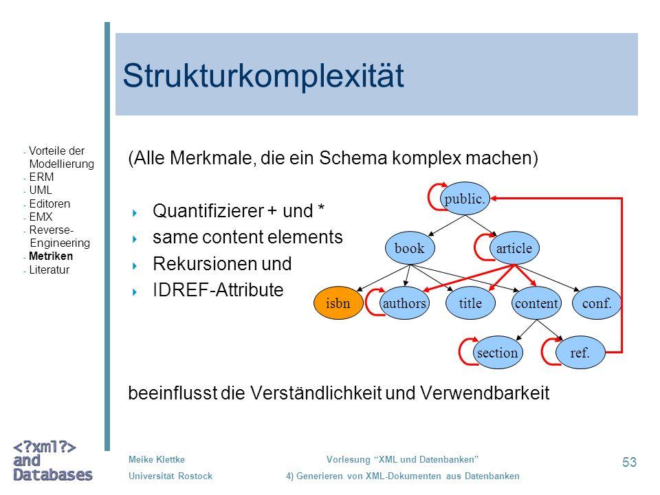 53 Meike Klettke Universität Rostock Vorlesung XML und Datenbanken 4) Generieren von XML-Dokumenten aus Datenbanken Strukturkomplexität (Alle Merkmale