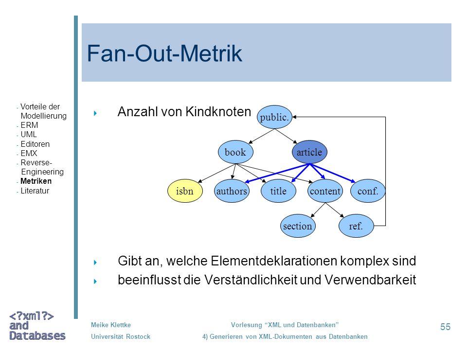 55 Meike Klettke Universität Rostock Vorlesung XML und Datenbanken 4) Generieren von XML-Dokumenten aus Datenbanken Fan-Out-Metrik Anzahl von Kindknot