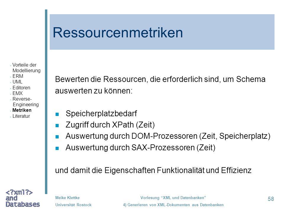 58 Meike Klettke Universität Rostock Vorlesung XML und Datenbanken 4) Generieren von XML-Dokumenten aus Datenbanken Ressourcenmetriken Bewerten die Re