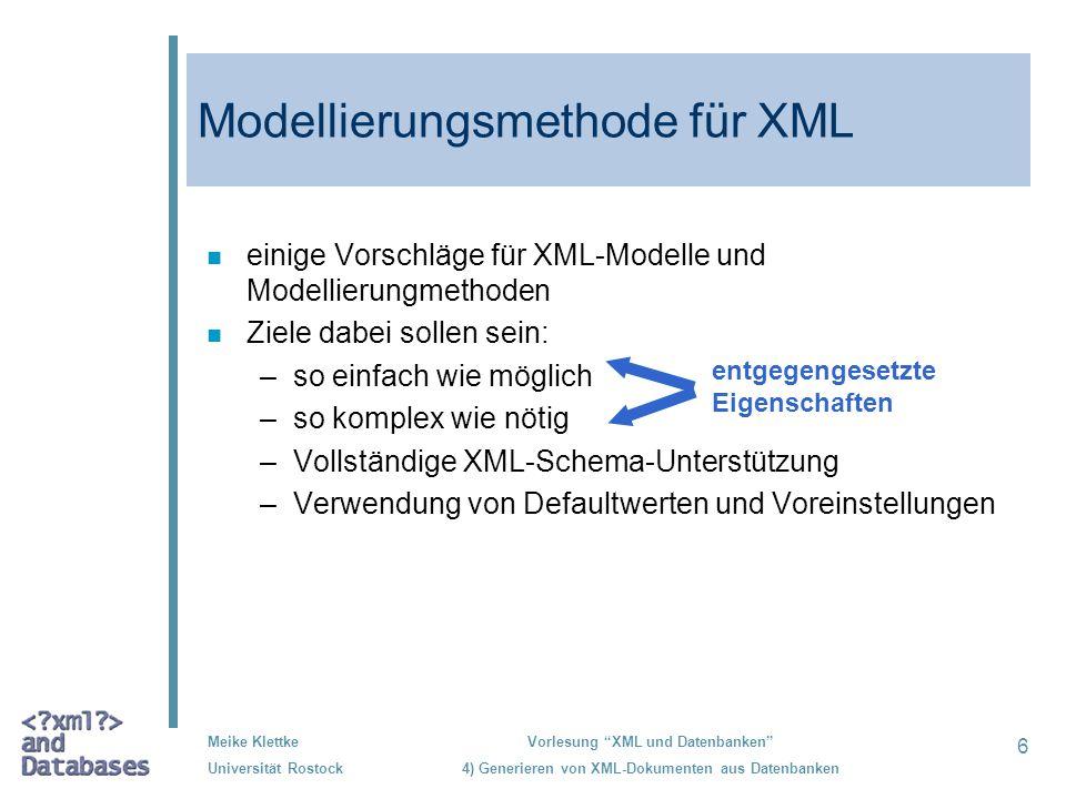 6 Meike Klettke Universität Rostock Vorlesung XML und Datenbanken 4) Generieren von XML-Dokumenten aus Datenbanken Modellierungsmethode für XML n eini