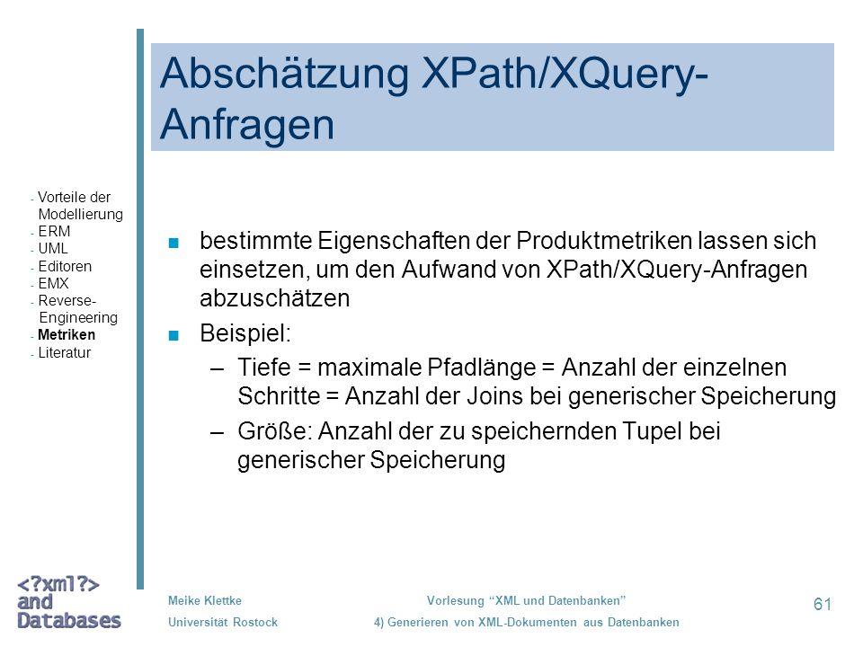 61 Meike Klettke Universität Rostock Vorlesung XML und Datenbanken 4) Generieren von XML-Dokumenten aus Datenbanken Abschätzung XPath/XQuery- Anfragen
