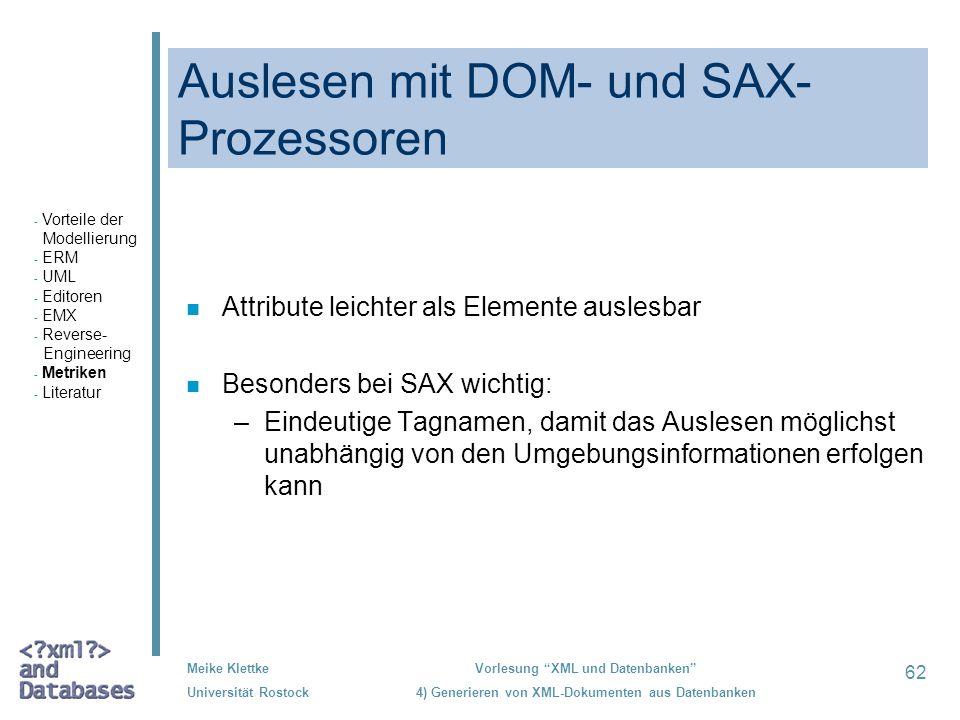 62 Meike Klettke Universität Rostock Vorlesung XML und Datenbanken 4) Generieren von XML-Dokumenten aus Datenbanken Auslesen mit DOM- und SAX- Prozess