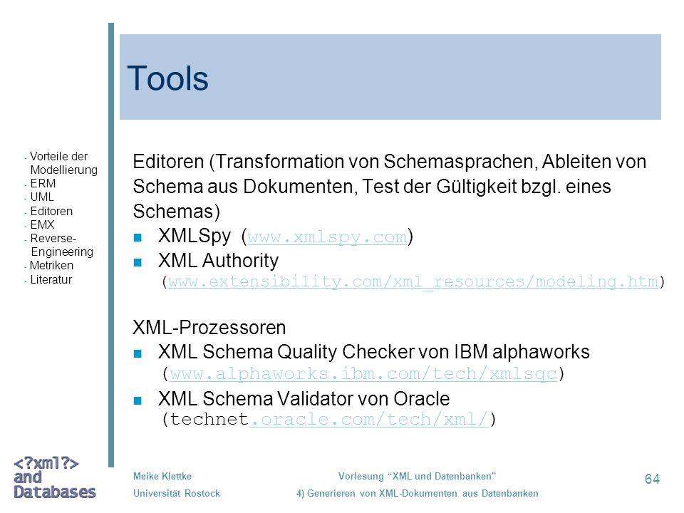 64 Meike Klettke Universität Rostock Vorlesung XML und Datenbanken 4) Generieren von XML-Dokumenten aus Datenbanken Tools Editoren (Transformation von