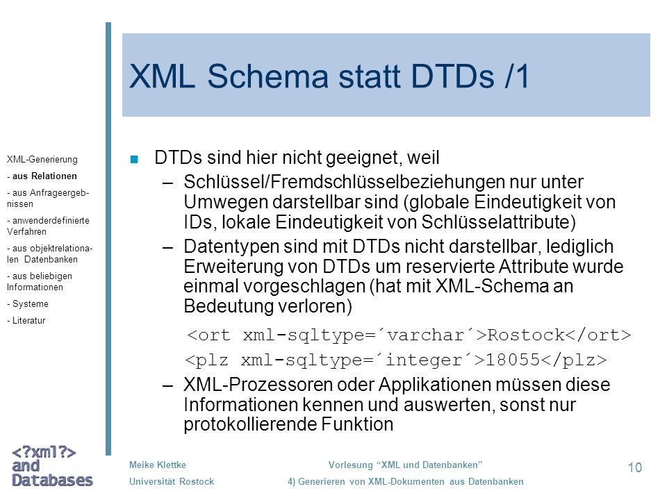 10 Meike Klettke Universität Rostock Vorlesung XML und Datenbanken 4) Generieren von XML-Dokumenten aus Datenbanken XML Schema statt DTDs /1 n DTDs si